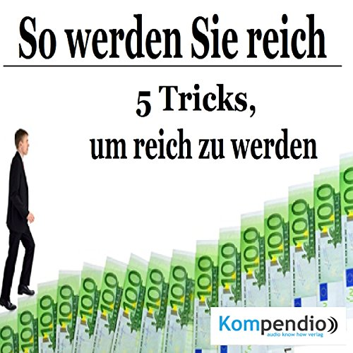 So werden Sie reich     5 Tricks, um reich zu werden              By:                                                                                                                                 Robert Sasse,                                                                                        Yannick Esters                               Narrated by:                                                                                                                                 Yannick Esters                      Length: 15 mins     Not rated yet     Overall 0.0