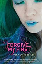Forgive My Fins by Tera Lynn Childs (2010-06-01)