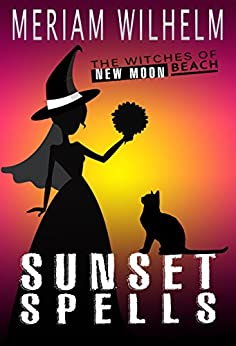 Sunset Spells (The Witches Of New Moon Beach Book 4) by [Meriam Wilhelm]