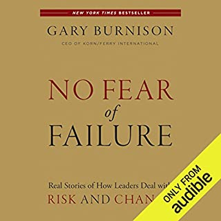 No Fear of Failure: Real Stories of How Leaders Deal with Risk and Change                   Written by:                                                                                                                                 Gary Burnison                               Narrated by:                                                                                                                                 Robert Fass                      Length: 5 hrs and 41 mins     Not rated yet     Overall 0.0