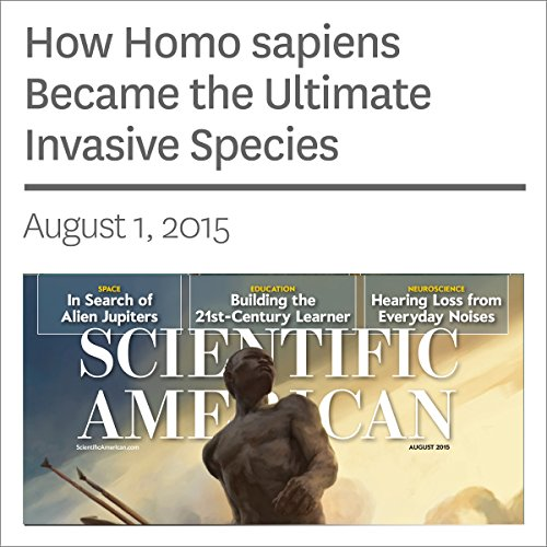 How Homo sapiens Became the Ultimate Invasive Species audiobook cover art