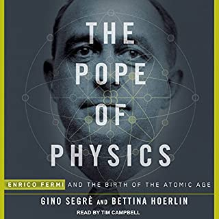 The Pope of Physics     Enrico Fermi and the Birth of the Atomic Age              By:                                                                                                                                 Gino Segre,                                                                                        Bettina Hoerlin                               Narrated by:                                                                                                                                 Tim Campbell                      Length: 10 hrs and 39 mins     209 ratings     Overall 4.7