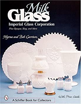 Milk Glass  Imperial Glass Corporation Plus Opaque Slag & More  Schiffer Book for Collectors