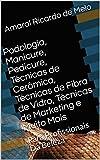 Podologia, Manicure, Pedicure, Técnicas de Cerâmica, Técnicas de Fibra de Vidro, Técnicas de Marketing e Muito Mais: Para Profissionais Da Beleza (Portuguese Edition)