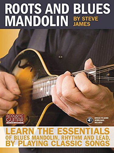 Roots and Blues Mandolin: Learn the Essentials of Blues Mandolin - Rhythm & Lead - By Playing Classic Songs [With CD (Audio)] (Acoustic Guitar Private Lessons)