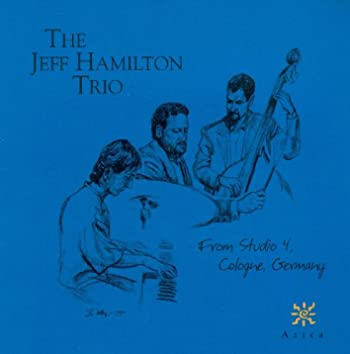 Jeff Hamilton Trio: From Studio 4, Cologne, Germany