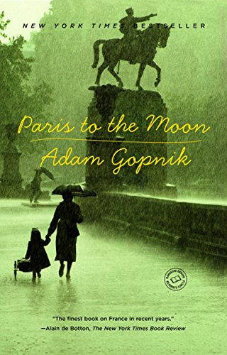 Paris to the Moon (English Edition) eBook: Gopnik, Adam: Amazon.es: Tienda Kindle