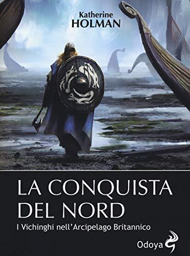 La conquista del Nord. I Vichinghi nell'arcipelago britannico