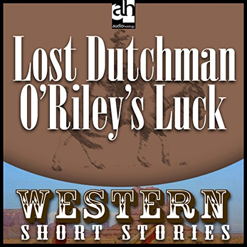 Lost Dutchman O'Riley's Luck audiobook cover art