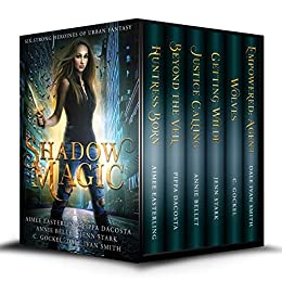 Shadow Magic: Six Strong Heroines of Urban Fantasy by [Aimee Easterling, Pippa DaCosta, Annie Bellet, Jenn Stark, C. Gockel, Dale Ivan Smith]