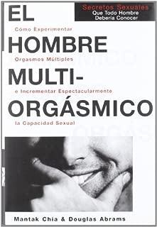 El Hombre Multiorgasmico: Secretossexuales Que Todo Hombre Deberia Conocer (Autoayuda) (Spanish Edition) by Chia, Mantak, Abrams Arava, Douglas (1997) Paperback