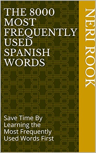 The 8000 Most Frequently Used Spanish Words: Save Time By Learning the Most Frequently Used Words First