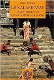 Le Kalaripayat - L'ancêtre de tous les arts martiaux d'Asie de Tiego Bindra ( 1 novembre 2005 ) - Les Belles Lettres; Édition 1 (1 novembre 2005)