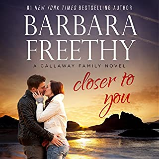 Closer to You     Callaways, Book 11              Written by:                                                                                                                                 Barbara Freethy                               Narrated by:                                                                                                                                 Eva Kaminsky                      Length: 9 hrs and 47 mins     1 rating     Overall 5.0