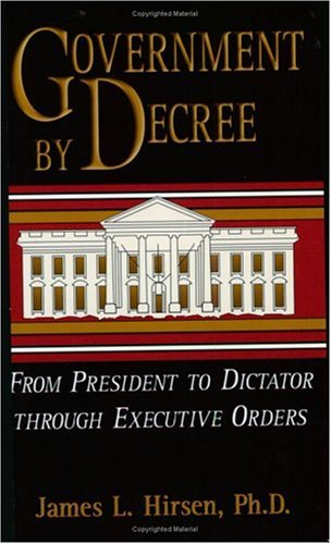 Government by Decree: From President to Dictator Through Executive Orders