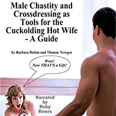 Male Chastity and Crossdressing as Tools for the Cuckolding Hot Wife