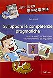 Sviluppare le abilità pragmatiche. Giochi e attività per il recupero e il potenziamento del linguaggio. Con CD-ROM