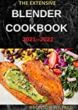 THE EXTENSIVE BLENDER COOKBOOK 2021--2022: 60+ Easy And Healthy Recipes For Every Meal