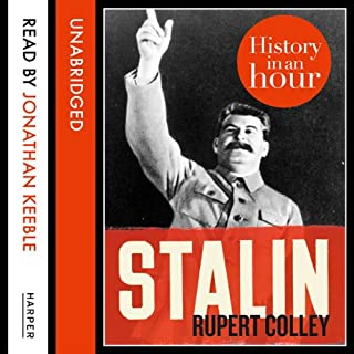Stalin: History in an Hour                   By:                                                                                                                                 Rupert Colley                               Narrated by:                                                                                                                                 Jonathan Keeble                      Length: 1 hr and 26 mins     92 ratings     Overall 4.5