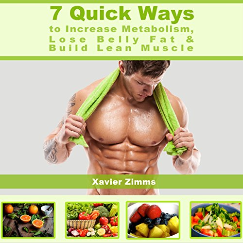 7 Quick Ways to Increase Metabolism, Lose Belly Fat & Build Lean Muscle audiobook cover art