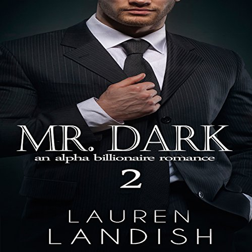 Mr. Dark 2     An Alpha Billionaire Romance              By:                                                                                                                                 Lauren Landish                               Narrated by:                                                                                                                                 Daniel Galvez II                      Length: 1 hr and 46 mins     Not rated yet     Overall 0.0