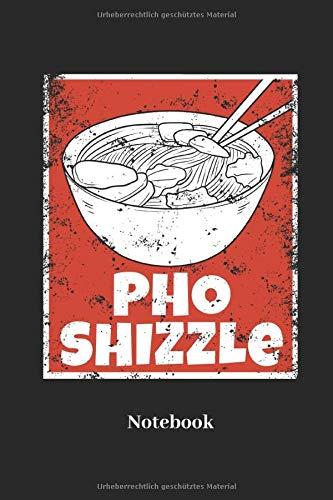 Pho Shizzle Notebook: Liniertes Notizbuch für Pho, Dim Sum und Miso Fans - Notizheft, Klatte für Männer, Frauen und Kinder