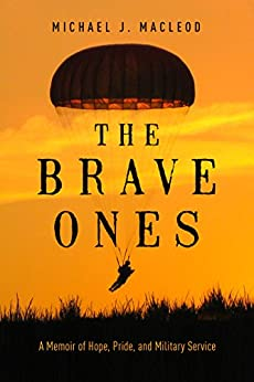 The Brave Ones: A Memoir of Hope, Pride and Military Service by [Michael J. MacLeod]