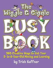 The Wiggle & Giggle Busy Book: 365 Creative Games & Activities to Keep Your Child Moving and Learning