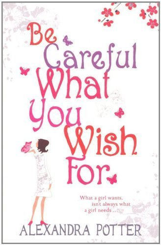 [(Be Careful What You Wish for)] [ By (author) Alexandra Potter ] [February, 2006]
