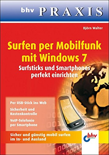 Surfen per Mobilfunk mit Windows 7: Surfsticks und Smartphones perfekt einrichten (bhv Praxis)