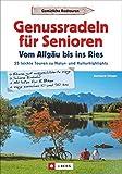 Senioren Fahrradführer: Genussradeln für Senioren – Vom Allgäu bis ins Ries. 25 leichte Touren zu Natur- und Kulturhighlights. Seniorengeeignete Touren im Allgäu und in bayerisch Schwaben. GPS-Tracks