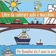 Libro da colorare auto e macchine per bambini da 2 anni in poi: Libro Da Colorare per Bambini , Disegni belli e facili , 76 Pagine , Dimensione 8,5 x 8,5. (Italian Edition)
