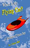 Where Is My Flying Car?: A Memoir of Future Past
