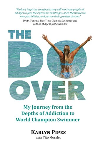 The Do-Over: My Journey from the Depths of Addiction to World Champion Swimmer