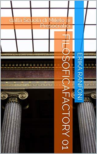 FilosoficaFactory 01 : dalla Scuola di Mileto ai Presocratici (I Quaderni del Bardo Edizioni per Amazon)