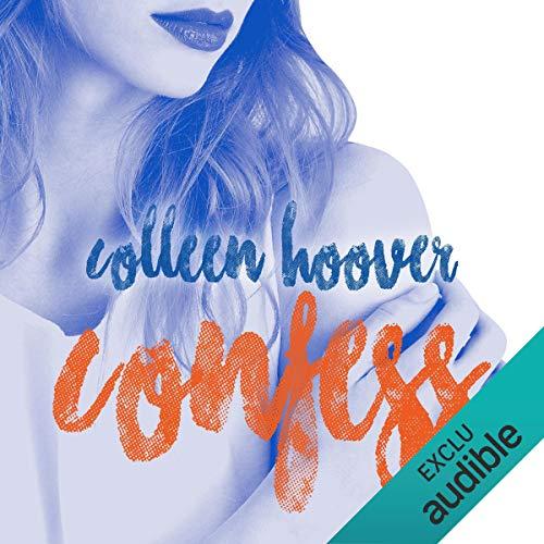 Confess                   De :                                                                                                                                 Colleen Hoover                               Lu par :                                                                                                                                 Ana Piévic                      Durée : 7 h et 14 min     63 notations     Global 4,3
