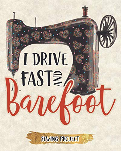 I Drive Fast And Barefoot: Sewing Projects Planner Plan And Keep Track Of The Inventory Of All Your Threads And Interactions Of Different Patterns Design