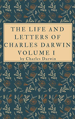 THE LIFE AND LETTERS OF CHARLES DARWIN Volume I (English Edition)