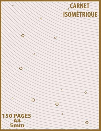 Carnet Isométrique: 150 pages format A4 - 5 mm   Papier de dessin en perspective pour architectes, artistes et ingénieurs