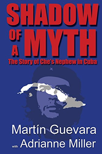 Compare Textbook Prices for Shadow of a Myth: The Story of Che's Nephew in Cuba Illustrated Edition ISBN 9781938459375 by Guevara, Martin,Miller, Adrianne