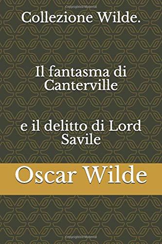 Collezione Wilde. Il fantasma di Canterville e il delitto di Lord Savile