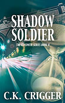 Shadow Soldier (The Gunsmith Book 2) by [C.K. Crigger]