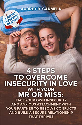 4 steps to overcome insecurity in love with your Mr or Miss: Face your own insecurity and anxious attachment with your partner to resolve conflicts and build a secure relationship that thrives