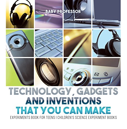 Technology, Gadgets and Inventions That You Can Make - Experiments Book for Teens | Children's Science Experiment Books (English Edition)