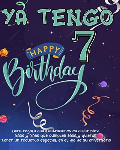 Ya tengo 7 años: Libro regalo con ilustraciones en color para niños y niñas que cumplen años y quieran tener un recuerdo especial en el día de su ... su 7 cumpleaños espacio para 25 dedicatorias