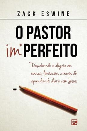 O Pastor Imperfeito. Descobrindo a Alegria em Nossas Limitações Através do Aprendizado Diário com Jesus