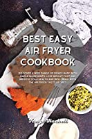 Best Easy Air Fryer Cookbook: Discover a wide range of Dishes Made with Simple Ingredients, Lose Weight Fast and Improve your Health and Well-Being with the Air Fryer Tasty Recipes