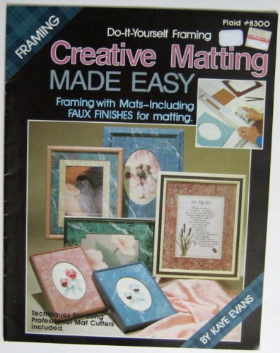 Creative Matting Made Easy (Framing with Mats-Including Faux Finishes, 8300)