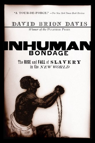 Inhuman Bondage: The Rise and Fall of Slavery in the New World