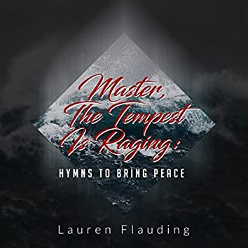 Master, The Tempest Is Raging: Hymns to Bring Peace